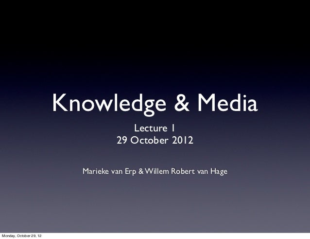 Knowledge & Media                                       Lecture 1                                    29 October 2012      ...
