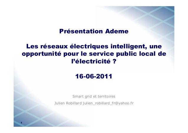 Présentation Ademe Les réseaux électriques intelligent, une opportunité pour le service public local de l'électricité ? 16...