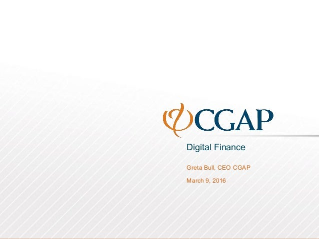 Digital Finance Greta Bull, CEO CGAP March 9, 2016