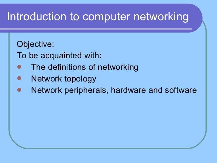 Introduction to computer networking <ul><li>Objective: </li></ul><ul><li>To be acquainted with: </li></ul><ul><li>The defi...