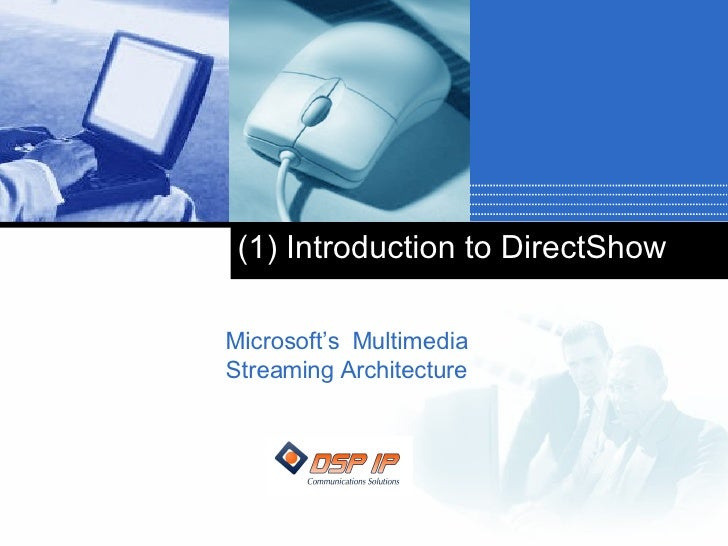 (1) Introduction to DirectShow Microsoft's  Multimedia Streaming Architecture
