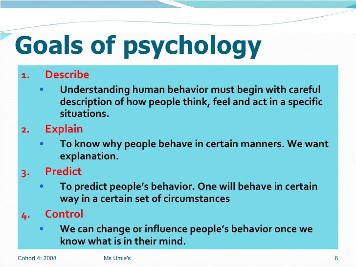 the four goals of psychology are to describe understand predict and control behavio This four-dimensional perspective of goal orientation led to the multiple goals perspective in which learners match their goals to their situations and coordinate their goals to pursue multiple .