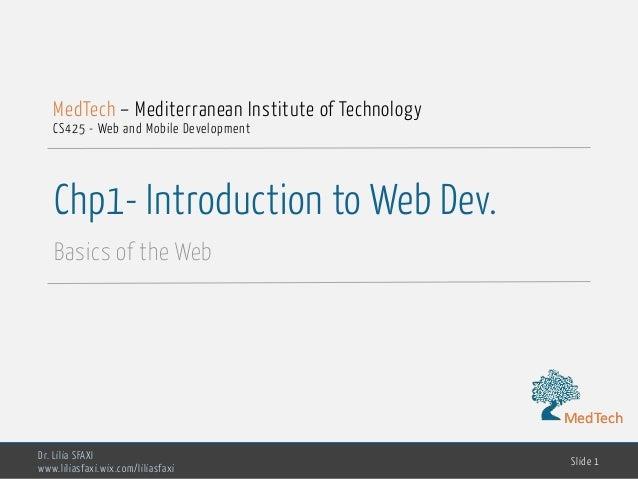 MedTech Chp1- Introduction to Web Dev. Basics of the Web Dr. Lilia SFAXI www.liliasfaxi.wix.com/liliasfaxi Slide 1 MedTech...