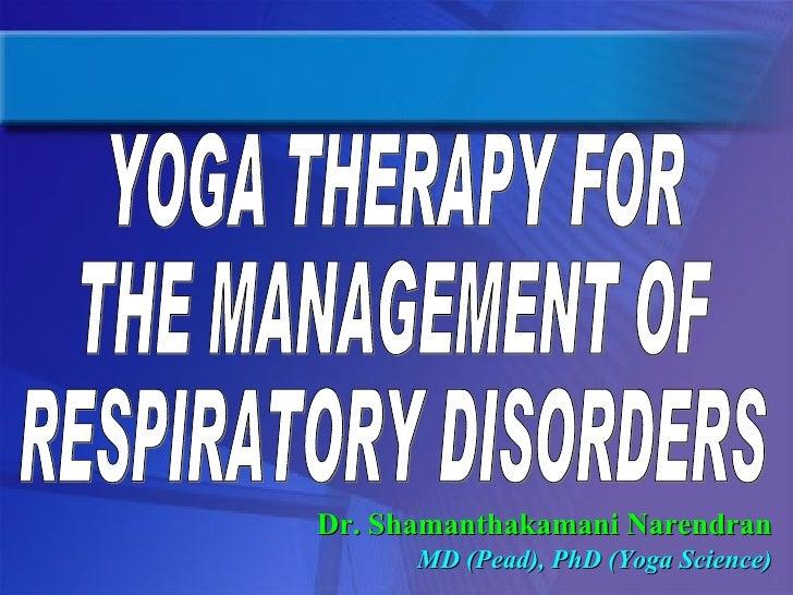 <ul><li>Dr. Shamanthakamani Narendran </li></ul><ul><li>MD (Pead), PhD (Yoga Science) </li></ul>YOGA THERAPY FOR  THE MANA...