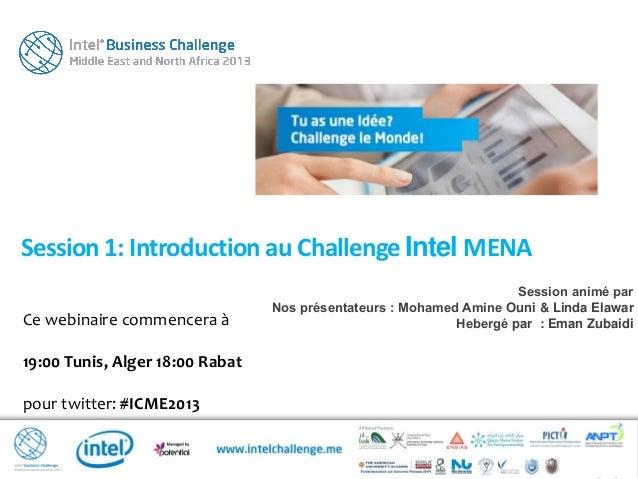 Ce webinaire commencera à19:00 Tunis, Alger 18:00 Rabatpour twitter: #ICME2013Session1: Introduction au ChallengeIntel MEN...