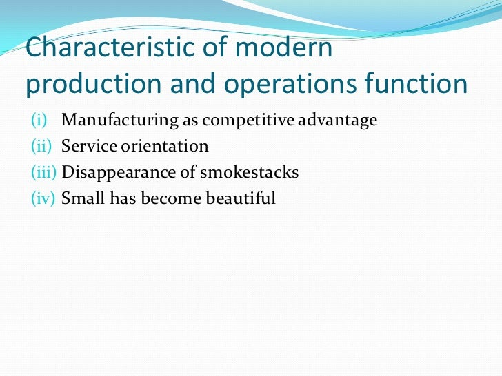 Characteristic of modernproduction and operations function(i) Manufacturing as competitive advantage(ii) Service orientati...
