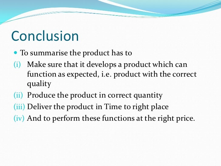 Conclusion To summarise the product has to(i) Make sure that it develops a product which can      function as expected, i...