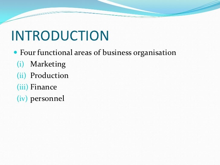 INTRODUCTION Four functional areas of business organisation(i) Marketing(ii) Production(iii) Finance(iv) personnel