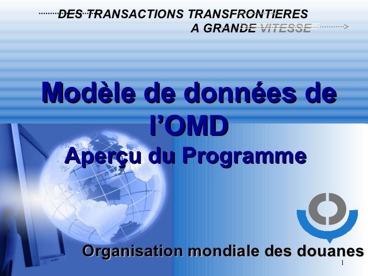 Organisation mondiale des douanes Modèle de données de l'OMD Aperçu du Programme  DES TRANSACTIONS TRANSFRONTIERES   A GRA...