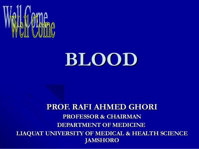 BLOODBLOODPROF. RAFI AHMED GHORIPROF. RAFI AHMED GHORIPROFESSOR & CHAIRMANPROFESSOR & CHAIRMANDEPARTMENT OF MEDICINEDEPART...