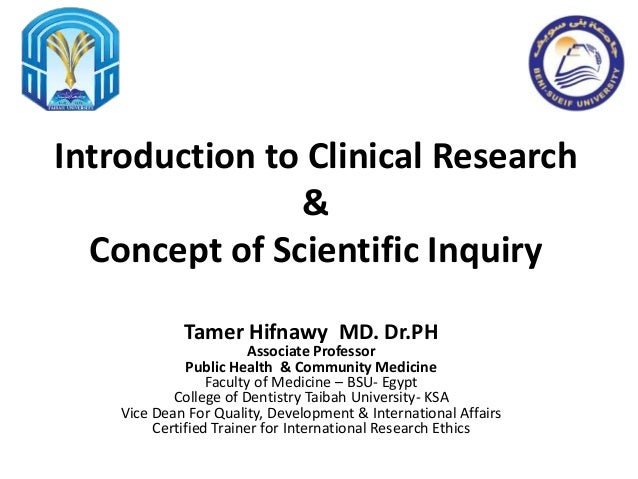 Introduction to Clinical Research & Concept of Scientific Inquiry Tamer Hifnawy MD. Dr.PH Associate Professor Public Healt...