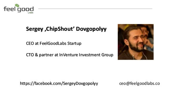 Sergey 'ChipShout' Dovgopolyy CEO at FeelGoodLabs Startup CTO & partner at InVenture Investment Group ceo@feelgoodlabs.coh...