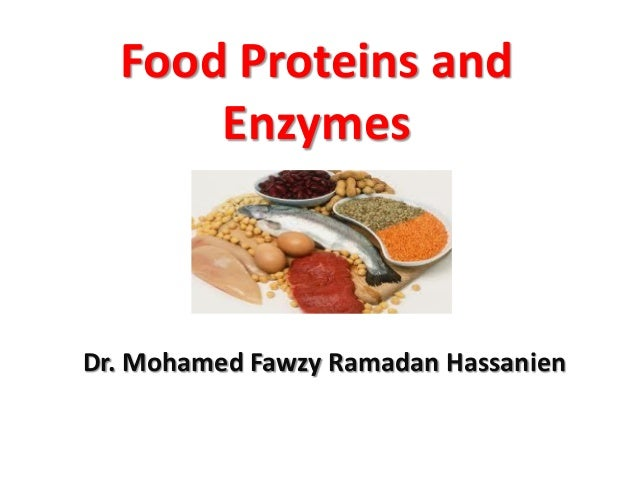 Food Proteins and      EnzymesDr. Mohamed Fawzy Ramadan Hassanien