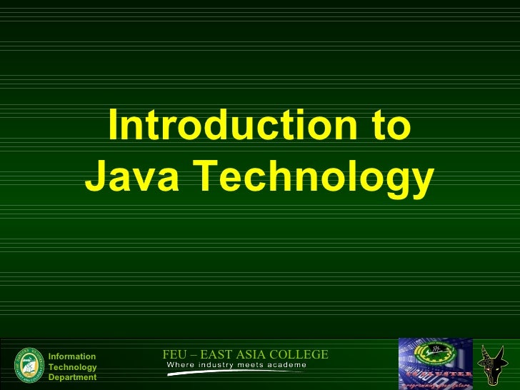 Introduction to        Java TechnologyInformation   FEU – EAST ASIA COLLEGETechnologyDepartment