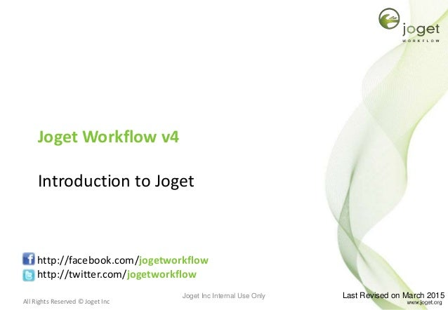 All Rights Reserved © Joget Inc Joget Workflow v4 Introduction to Joget http://facebook.com/jogetworkflow http://twitter.c...
