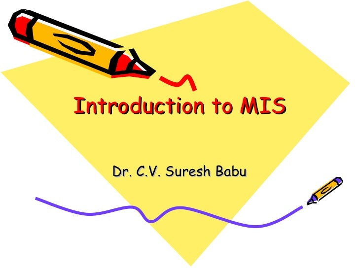 Introduction to MIS Dr. C.V. Suresh Babu