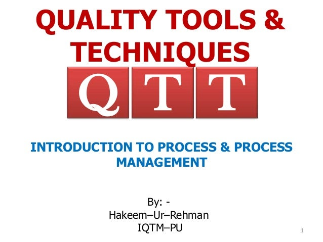 QUALITY TOOLS &  TECHNIQUES     Q T TINTRODUCTION TO PROCESS & PROCESS          MANAGEMENT                By: -         Ha...