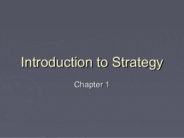 Introduction to StrategyIntroduction to Strategy Chapter 1Chapter 1