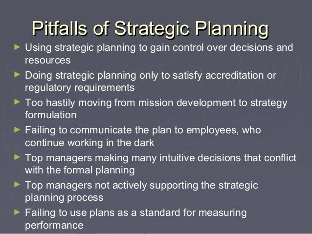 what are the pitfalls of failing to monitor and control strategic plans Advantages and disadvantages of the strategic management in  an inefficient strategic management can fail whole companies [5]  plans, programs .