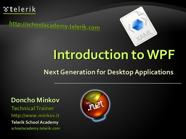 Introduction to WPF Next Generation for Desktop Applications  <ul><li>Doncho Minkov </li></ul><ul><li>Telerik School Acade...