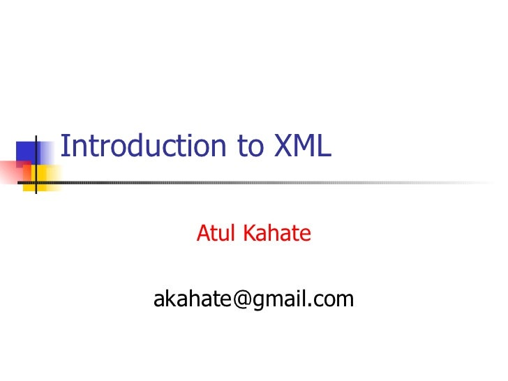 Introduction to XML Atul Kahate [email_address]