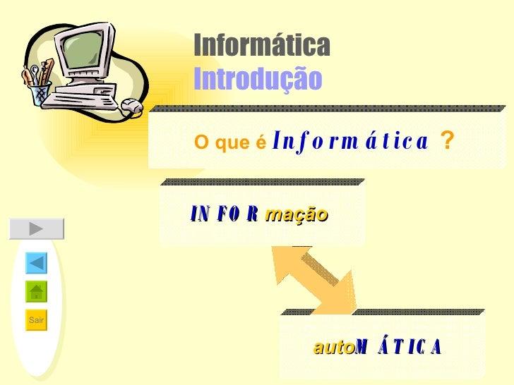 Informática Introdução auto MÁTICA INFOR   mação O que é   Informática   ?