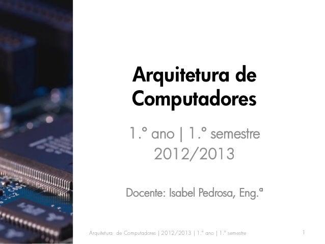 Arquitetura de                 Computadores                1.º ano | 1.º semestre                    2012/2013            ...