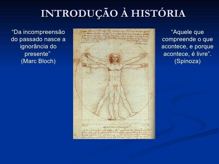 """INTRODUÇÃO À HISTÓRIA """" Aquele que compreende o que acontece, e porque acontece, é livre"""". (Spinoza) """" Da incompreensão do..."""