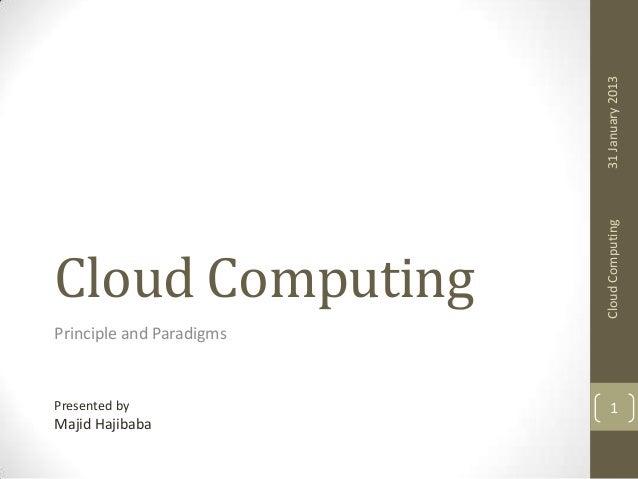 31 January 2013 Cloud Computing  Cloud Computing Principle and Paradigms  Presented by  Majid Hajibaba  1