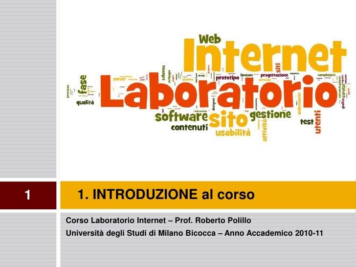 1      1. INTRODUZIONE al corso     Corso Laboratorio Internet – Prof. Roberto Polillo     Università degli Studi di Milan...
