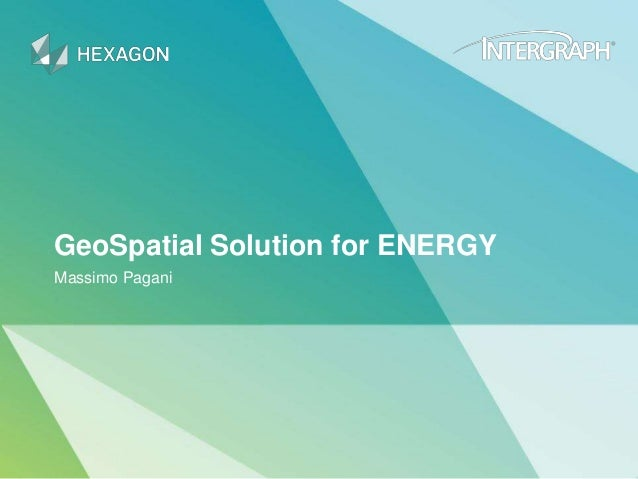 GeoSpatial Solution for ENERGY Massimo Pagani