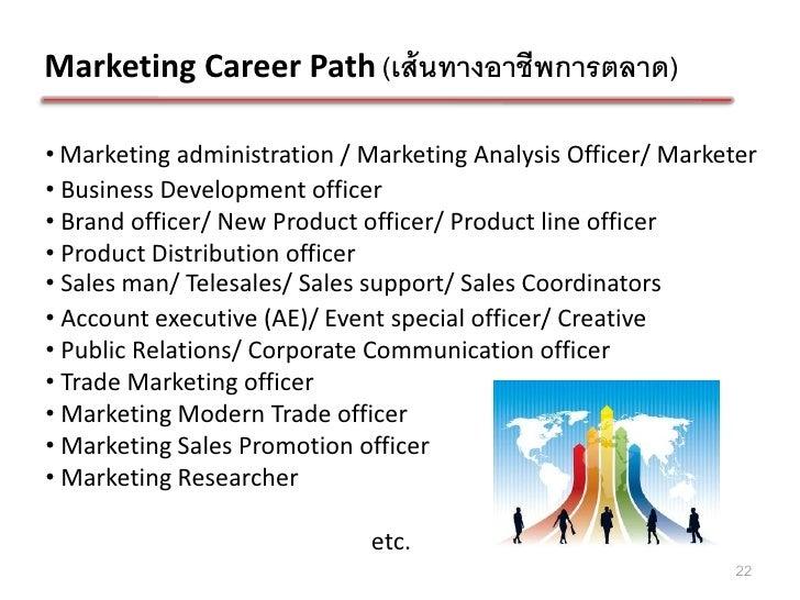 Marketing Career Path (เส้ นทางอาชีพการตลาด)• Marketing administration / Marketing Analysis Officer/ Marketer• Business De...
