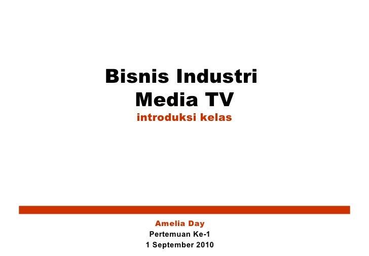 Bisnis Industri  Media TV introduksi kelas Amelia Day Pertemuan Ke-1 1 September 2010