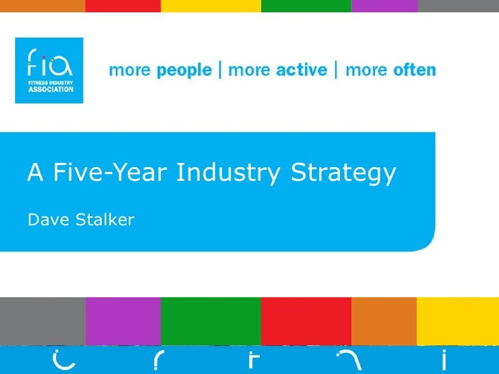 A Five-Year Industry Strategy Dave Stalker