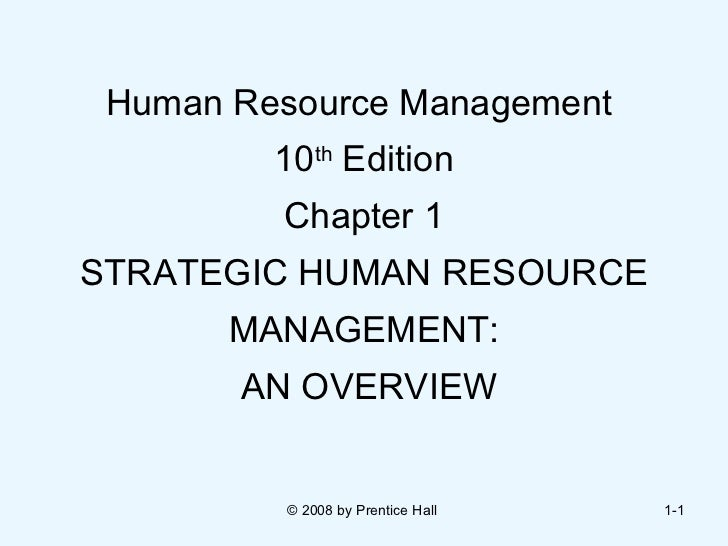 Human Resource Management  10 th  Edition Chapter 1 STRATEGIC HUMAN RESOURCE MANAGEMENT:  AN OVERVIEW © 2008 by Prentice H...