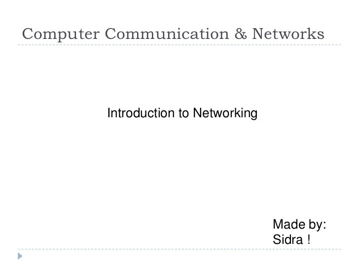 Computer Communication & Networks         Introduction to Networking                                      Made by:        ...