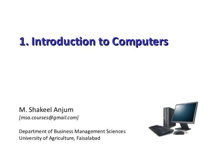 1. Introduction to Computers M. Shakeel Anjum [msa.courses@gmail.com] Department of Business Management Sciences Universit...