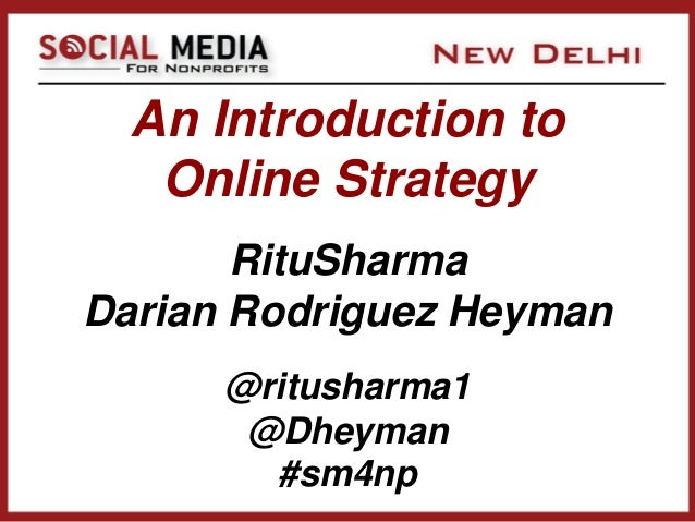 An Introduction to   Online Strategy       RituSharmaDarian Rodriguez Heyman      @ritusharma1       @Dheyman        #sm4np