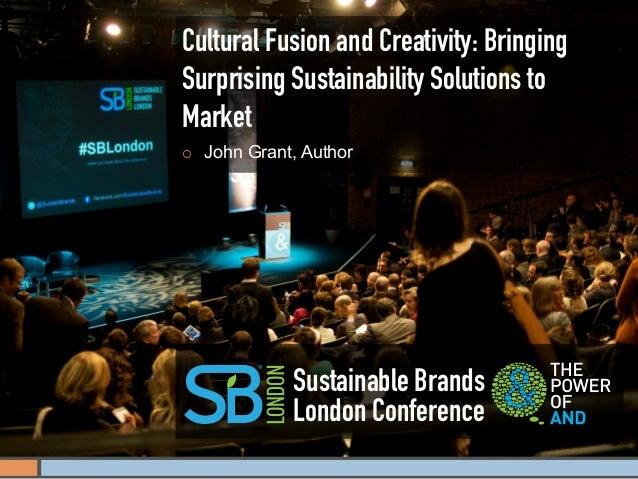 Cultural Fusion and Creativity: BringingSurprising Sustainability Solutions toMarket¡   John Grant, Author              ...