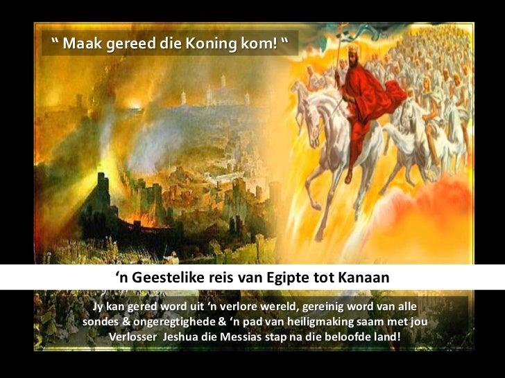 """"""" Maak gereed die Koning kom! """"          'n Geestelike reis van Egipte tot Kanaan      Jy kan gered word uit 'n verlore we..."""