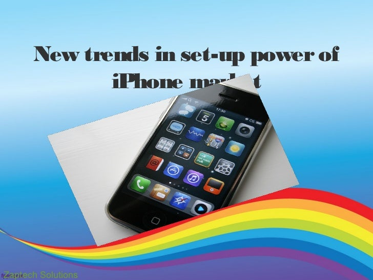New trends in set-up power of             iPhone marketZaptech Solutions