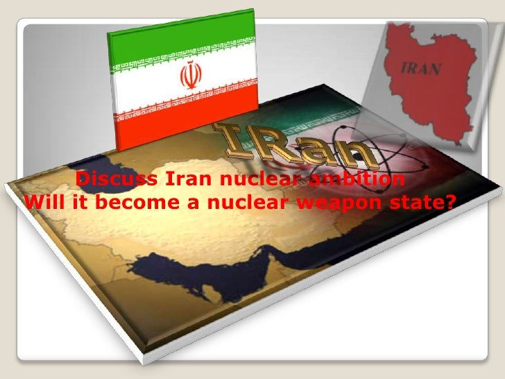 IRan<br />Discuss Iran nuclear ambition<br />Will it become a nuclear weapon state?<br />
