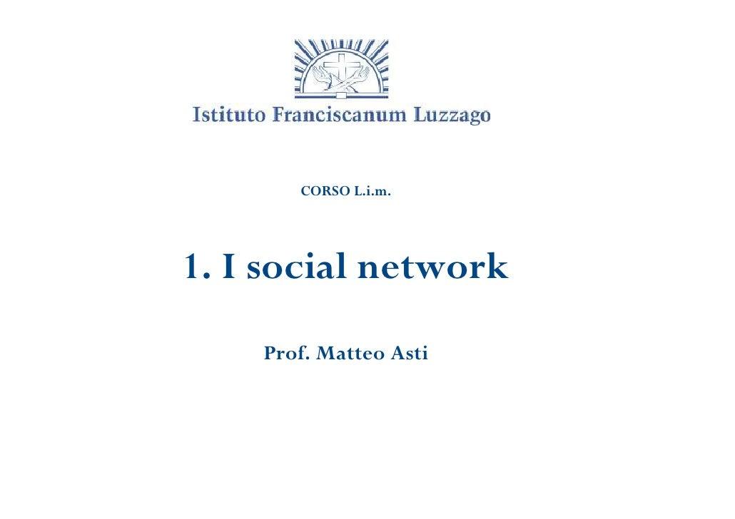 CORSO L.i.m.1. I social network    Prof. Matteo Asti