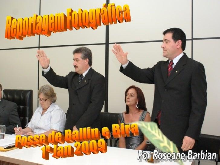 Reportagem Fotográfica Posse de Ballin e Bira 1º Jan 2009 Por Roseane Barbian