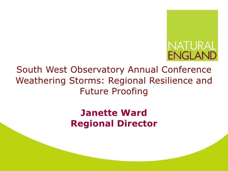 South West Observatory Annual Conference  Weathering Storms: Regional Resilience and Future Proofing Janette Ward Regional...