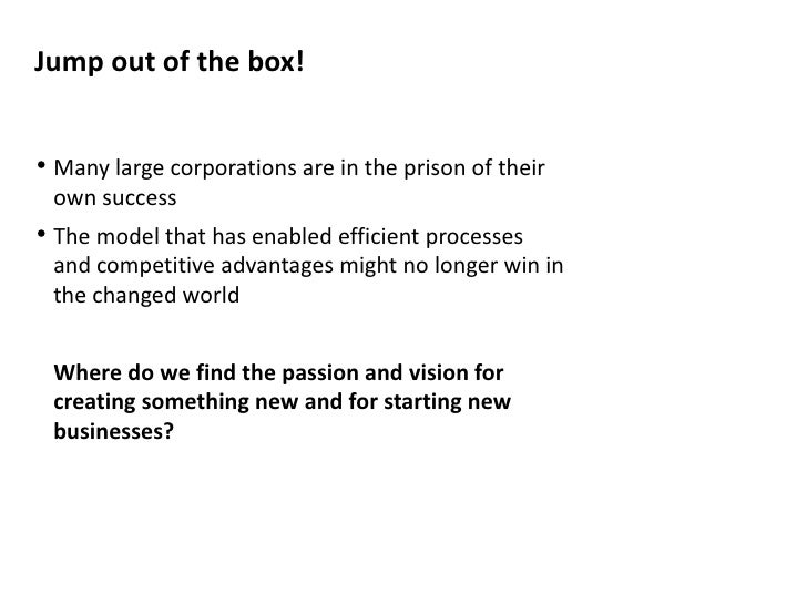 Jump out of the box!<br /><ul><li>Many large corporations are in the prison of their own success