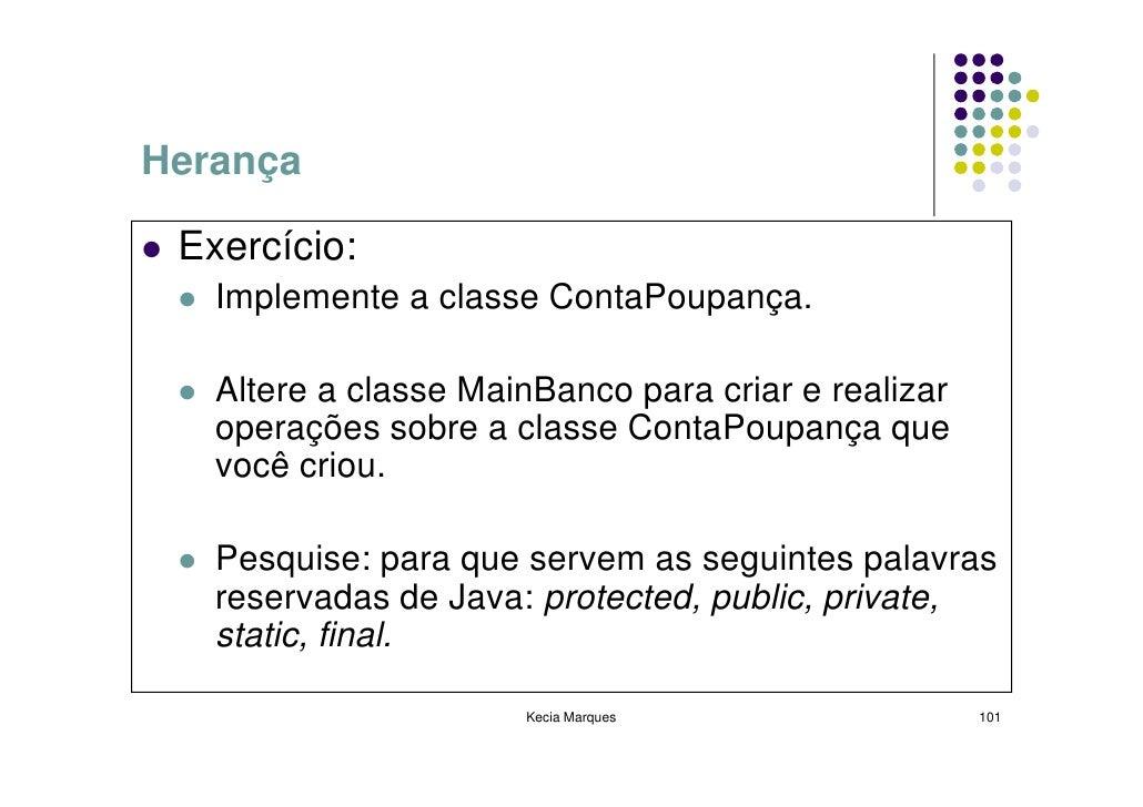 Herança   Exercício:    Implemente a classe ContaPoupança.     Altere a classe MainBanco para criar e realizar    operaçõe...