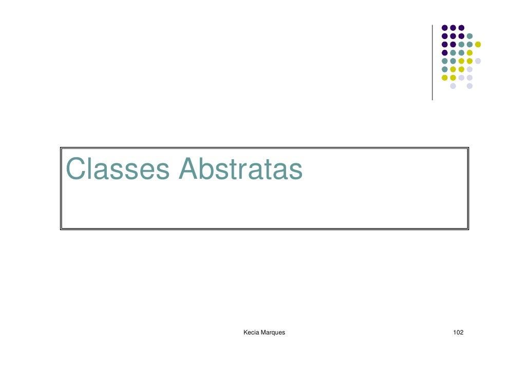 Classes Abstratas                 Kecia Marques   102
