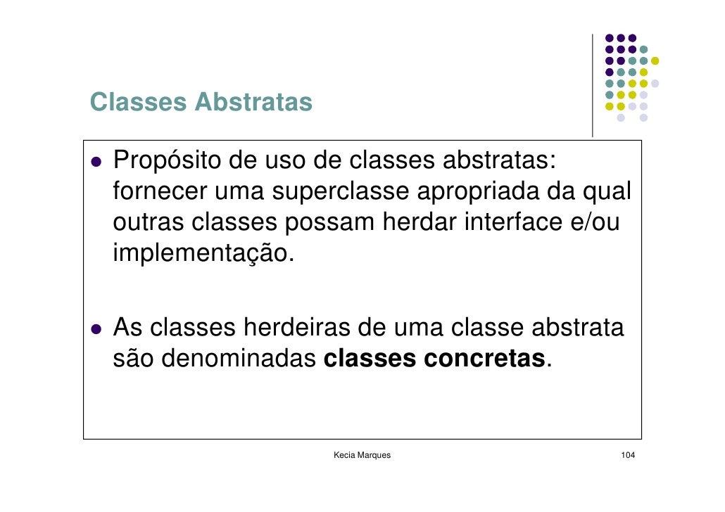 Classes Abstratas   Propósito de uso de classes abstratas:  fornecer uma superclasse apropriada da qual  outras classes po...