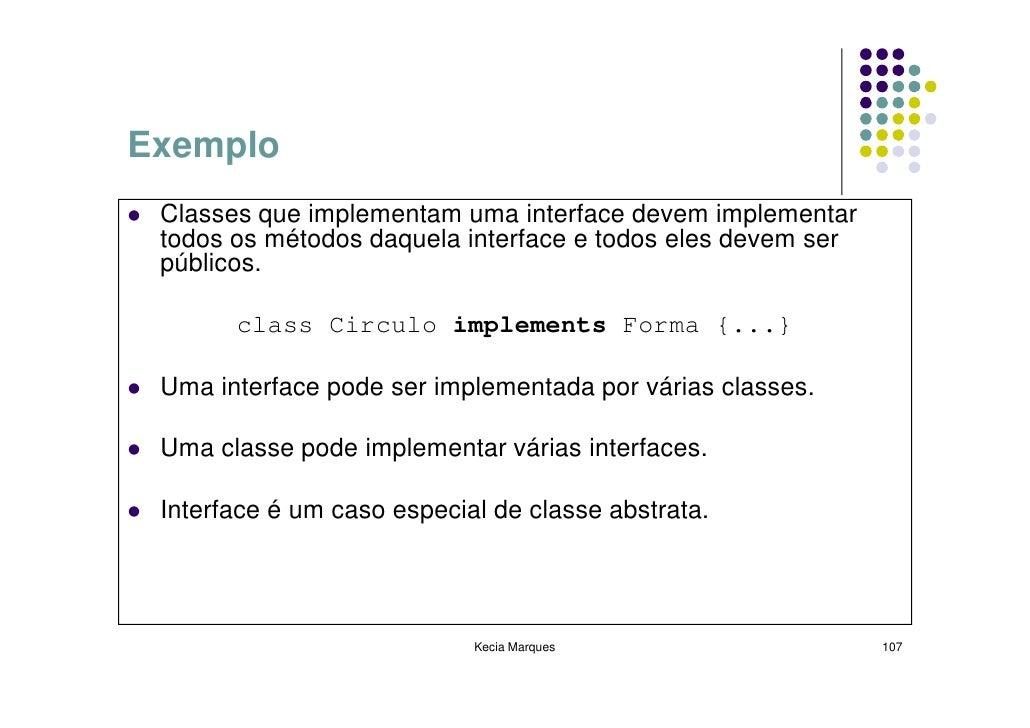 Exemplo  Classes que implementam uma interface devem implementar  todos os métodos daquela interface e todos eles devem se...